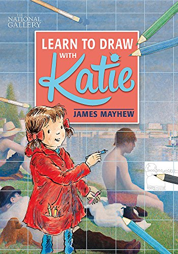 Learn to Draw with Katie: A National Gallery Book por James Mayhew