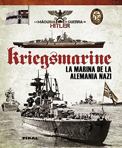 Kriegsmarine. La marina de la Alemania nazi (La máquina de guerra de Hitler) por Juan Vázquez García