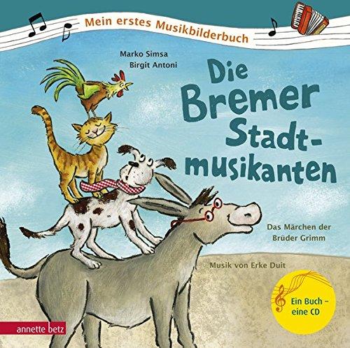Die Bremer Stadtmusikanten: Das Märchen der Brüder Grimm zur Musik von Erke Duit (Mein erstes Musikbilderbuch mit CD) (Bilderbücher Mit Cd)