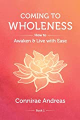 Coming to Wholeness: How to Awaken and Live with Ease (The Wholeness Work, Band 1) Taschenbuch