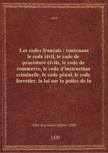 Les codes français : contenant le code civil, le code de procédure civile, le code de commerce, le c par XXX