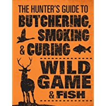 The Hunter's Guide to Butchering, Smoking, and Curing Wild Game and Fish by Hasheider, Philip (2013) Paperback