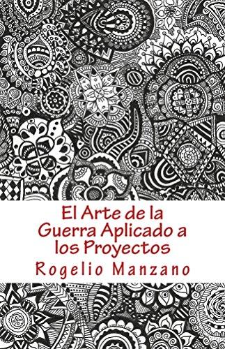 El Arte de la Guerra Aplicado a los Proyectos por Rogelio Manzano