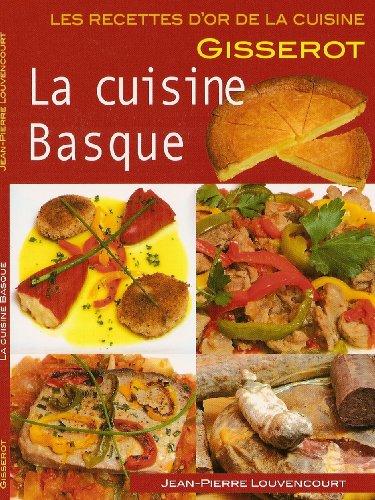 CUISINE BASQUE - Recettes d'Or par LOUVENCOURT Jean Pierre