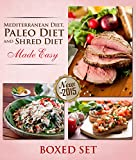 Paleo Diet, Shred Diet and Mediterranean Diet Made Easy: Paleo Diet Cookbook Edition with Recipes, Diet Plans and More