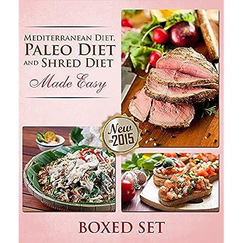 Paleo Diet, Shred Diet and Mediterranean Diet Made Easy: Paleo