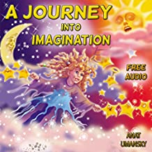 Children's books:  A Journey Into Imagination (audiobook inside) (Illustrated picture book) (Teaches your kid the value of  Imagination & play) bedtime ... for kids collection 1) (English Edition)