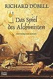 Das Spiel des Alchimisten: Historischer Roman - Richard Dübell