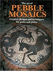 The Art of Pebble Mosaics: Creative Designs and Techniques for Paths, Patios and Walls by Maggy Howarth (1994-12-01)