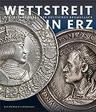 Wettstreit in Erz: Portr?tmedaillen der deutschen Renaissance