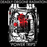 Songtexte von Deadly Orgone Radiation - Power Trips