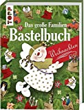Das große Familienbastelbuch Weihnachten: 160 Seiten pures Bastelvergnügen für die festlichen Tage.