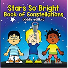 Stars So Bright: Book of Constellations (Kiddie Edition): Planets and Solar System for Kids (Children's Astronomy & Space Books) (English Edition)