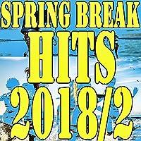 Spring Break Hits 2018/2