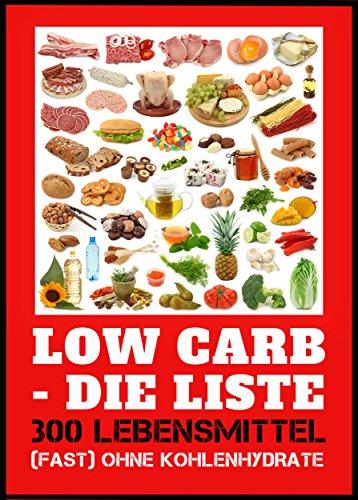 Low Carb - die Liste. 300 Lebensmittel (fast) ohne Kohlenhydrate. Essen Sie sich schlank! Abnehmen ohne Diät