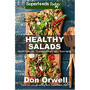 Healthy Salads: Over 120 Quick & Easy Gluten Free Low Cholesterol Whole Foods Recipes