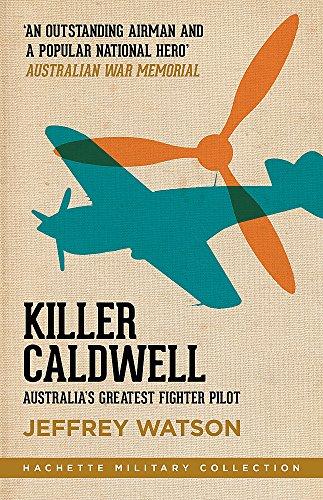 Killer Caldwell: Australia's Greatest Fighter Pilot (Hachette Military Collection)