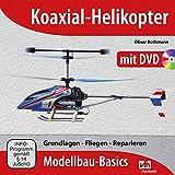 Koaxial-Helikopter: Grundlagen - Fliegen - Reparieren