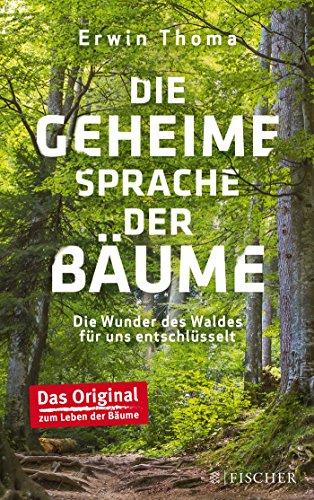 Die geheime Sprache der Bäume: Die Wunder des Waldes für uns entschlüsselt (Die Natur Der Sprache)