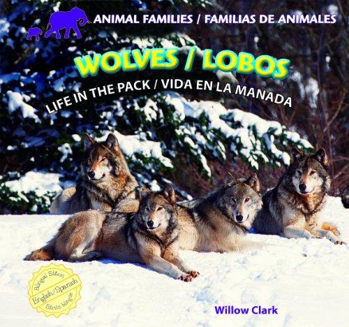 Wolves / Lobos: Life in the Pack / Vida En La Manada (Animal Families / Familias De Animales) por Willow Clark