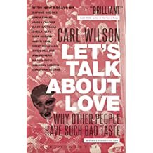 Let's Talk About Love: Why Other People Have Such Bad Taste by Carl Wilson (8-May-2014) Paperback