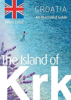 The Island of Krk: An Illustrated Guide by [Lešić, Denis]