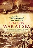 The Great War at Sea - The Opening Salvos: Contemporary Combat Images from the Great War (Illustrated War Reports)