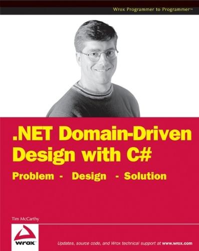 .NET Domain-Driven Design with C#: Problem - Design - Solution (Programmer to Programmer) por Tim McCarthy