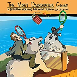 The Most Dangerous Game: A Saturday Morning Breakfast Cereal Collection (English Edition) von [Weinersmith, Zach]