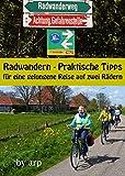 Radwandern - Praktische Tipps für eine gelungene Reise auf zwei Rädern