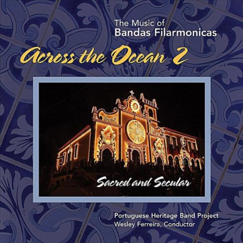 Across the Ocean 2 (The Music of Bandas Filarmonicas) [Sacred & Secular]