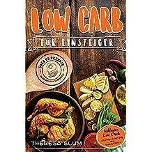 Low Carb für Einsteiger: Über 55 Low Carb Rezepte in 20 Minuten oder Weniger Servierfertig - Inklusive Low Carb Lebensmittel Einkaufsliste (Auch ... Einsteiger, Schnell Abnehmen mit Low Carb)