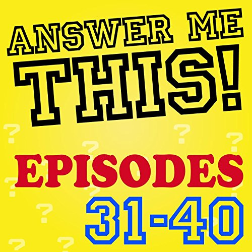Answer Me This! (Episodes 31-4...