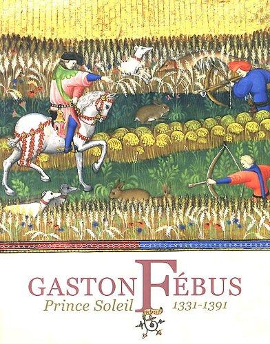 Gaston Fébus : Prince Soleil (1331-1391)