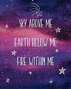 "Sky Above Me Earth Below Me Fire Within Me: Notebook with Quote, Watercolor Galaxy Design Cover, 160 Page Softcover Yoga Journal, College Ruled Composition Notebook, 8""x10"" Blank Lined Diary book for Girls, Boys, Teens, Adults, Journaling, Office Work, No"