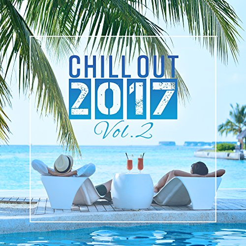 Chill Out 2017 Vol.2 – Fresh Beats, Chill Out Music, Summer, Lounge, Relax & Chill