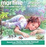 Martine Protege la Nature Lu par Marie Christine Barrault