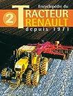 Encyclopédie du Tracteur Renault - Tome 2, depuis 1971