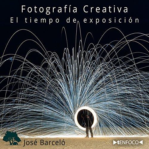 Fotografía Creativa: El tiempo de exposición: Aprende cómo añadir creatividad a tus fotografías controlando el tiempo de exposición. por José Barceló