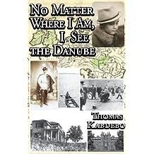 NO MATTER WHERE I AM, I SEE THE DANUBE (English Edition)