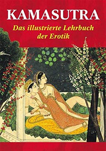 Kamasutra: Das illustrierte Lehrbuch der Erotik