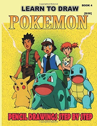 Learn to Draw Pokemon: Pencil Drawings Step by Step Book 4 [B/W]: Pencil Drawing Ideas for Absolute Beginners: Volume 4 (How to Draw : Drawing Lessons for Beginners) by Gala Publication (2015-03-09)