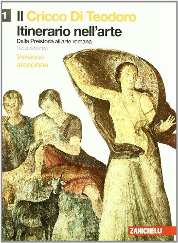 Il cricco di Teodoro. Itinerario nell'arte. Ediz. arancione. Con espansione online. Per le Scuole superiori: 1
