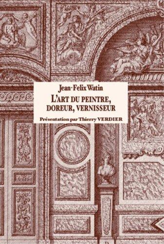 L'art du peintre, doreur, vernisseur : Jean-Félix Watin
