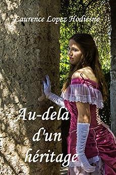 AU-DELÀ D'UN HÉRITAGE (French Edition) by [HODIESNE, Laurence LOPEZ]