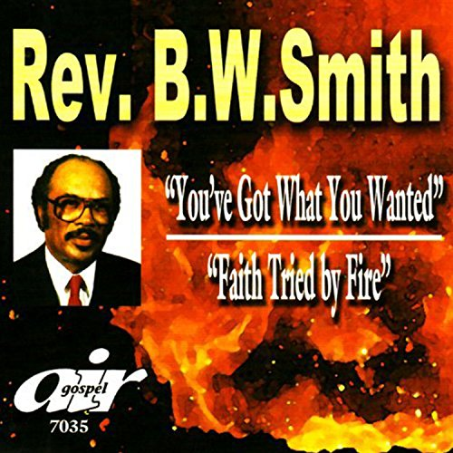 Sermons: You've Got What You Wanted / Faith Tried By Fire (Smith B W)