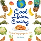Cool African Cooking: Fun and Tasty Recipes for Kids: Fun and Tasty Recipes for Kids
