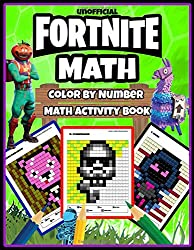 Fortnite Math: Color by Number Math Activity Book: Addition, Subtraction and Simplest Multiplication And Division (Unofficial Book)