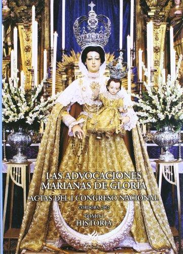 Las Advocaciones Marianas de Gloria : Actas del I Congreso Nacional, celebrado en 2002, en Córdoba