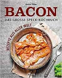 Bacon – Das große Speck-Kochbuch: Rezepte aus aller Welt: James Villas